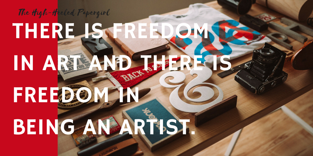 There is freedom in art.