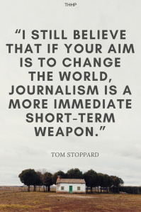 i-still-believe-that-if-your-aim-is-to-change-the-world-journalism-is-a-more-immediate-short-term-weapon