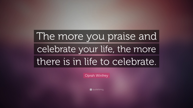 7211-oprah-winfrey-quote-the-more-you-praise-and-celebrate-your-life