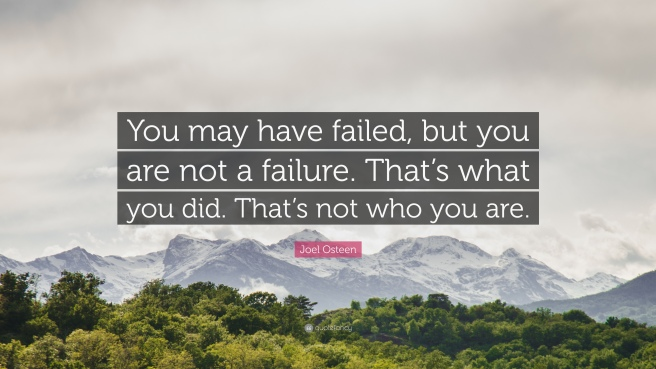 99089-Joel-Osteen-Quote-You-may-have-failed-but-you-are-not-a-failure